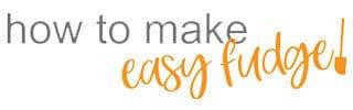 How to make easy fudge!
